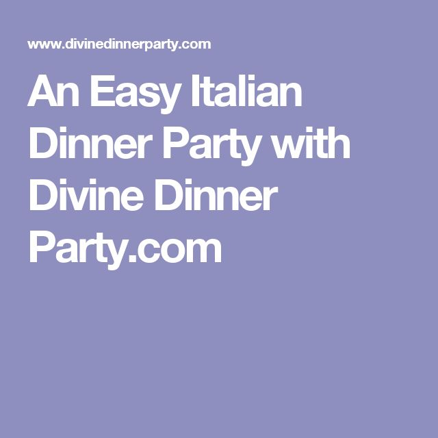 An Easy Italian Dinner Party with Divine Dinner Party.com