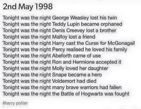 Tonight 18 years ago was so many things, and every single one breaks my heart. 5/2/1998 The Battle of Hogwarts