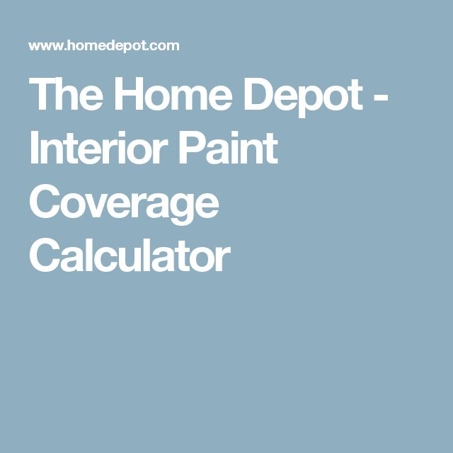 The Home Depot Interior Paint Coverage Calculator How To Paint Pinterest Interiors Home