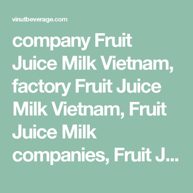 company Fruit Juice Milk Vietnam, factory Fruit Juice Milk Vietnam, Fruit Juice Milk companies, Fruit Juice Milk distributors vietnam, Fruit Juice Milk Export, Vietnam Fruit Juice Milk Export, Vietnam Fruit Juice Milk manufacturing