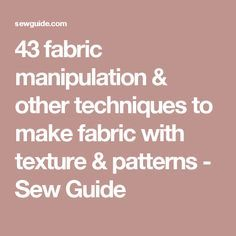 43 fabric manipulation & other techniques to make fabric with texture & patterns - Sew Guide