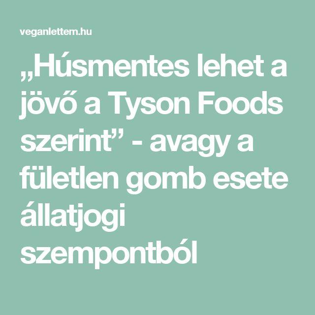 """""""Húsmentes lehet a jövő a Tyson Foods szerint"""" - avagy a fületlen gomb esete állatjogi szempontból"""