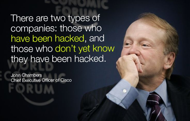 There are two types of companies: those who have been hacked, and those who don't yet know they have been hacked. - John Chambers at #Davos in #wef15
