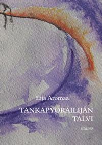 Nimeke: Tankapyöräilijän talvi - Tekijä: Eija Aromaa - ISBN: 9522154954 - Ntamo