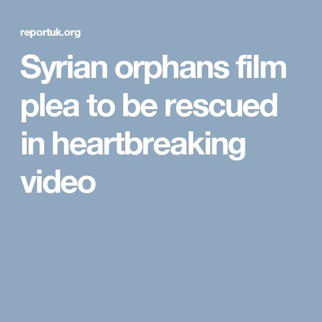 Syrian orphans film plea to be rescued in heartbreaking video