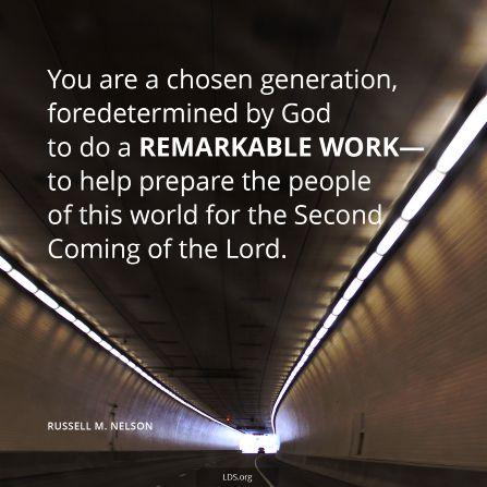 Sie sind eine auserwählte Generation, von Gott zu einem bemerkenswerten Werk vorherbestimmt, nämlich die Menschen dieser Welt auf das Zweite Kommen des Herrn vorzubereiten.