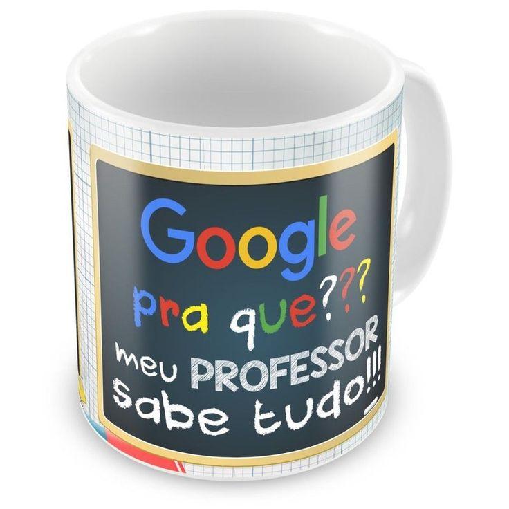 Caneca de Porcelana Google Pra Que? Meu Professor Sabe Tudo - ArtePress - Brindes em Almofadas, Canecas, Copos, Squeeze
