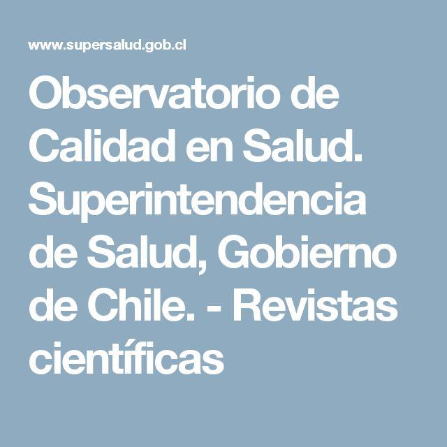 Observatorio de Calidad en Salud. Superintendencia de Salud, Gobierno de Chile. - Revistas científicas