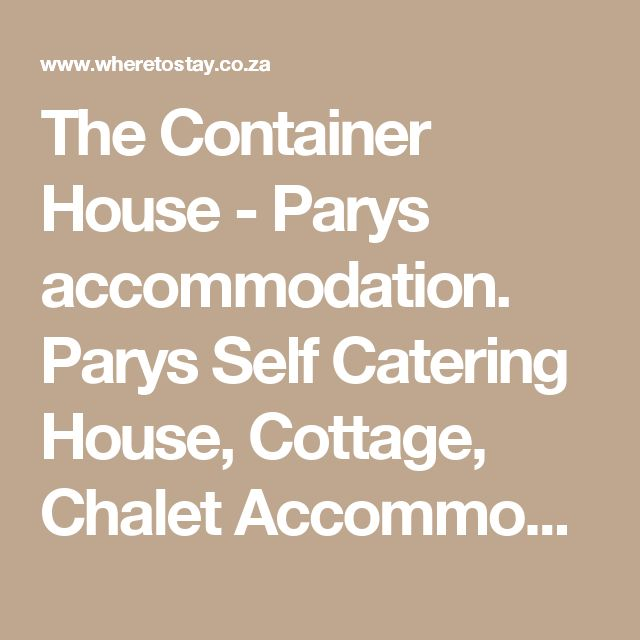 The Container House - Parys accommodation. Parys Self Catering House, Cottage, Chalet Accommodation