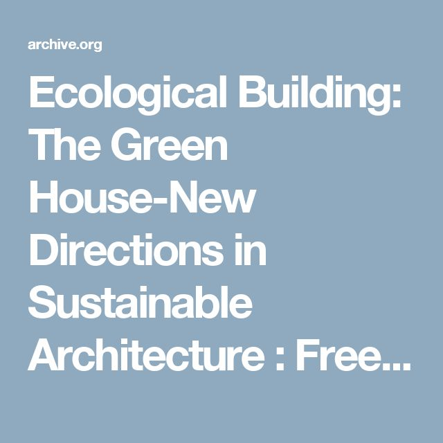 Ecological Building: The Green House-New Directions in Sustainable Architecture : Free Download & Streaming : Internet Archive