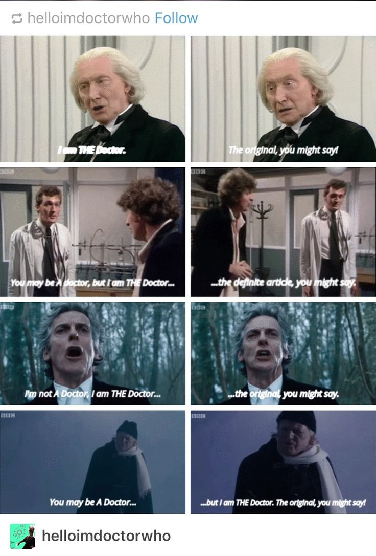 """""""No Doctor, I'm the doctor."""" """"You may be A doctor, but I am THE Doctor. The definite article, you might say."""" All the times the Doctor felt like bragging about his status. Doctor Who"""