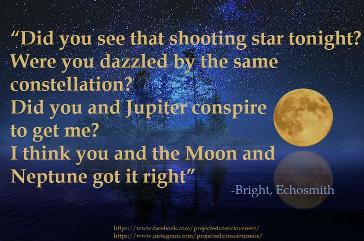 """""""Did you see that shooting star tonight? Were you dazzled by the same constellation? Did you and Jupiter conspire to get me? I think you and the Moon and Neptune got it right"""" -Bright, Echosmith meme, quote, lyric, bright, love, neptune, moon https://www.instagram.com/projectedconsciousness/"""