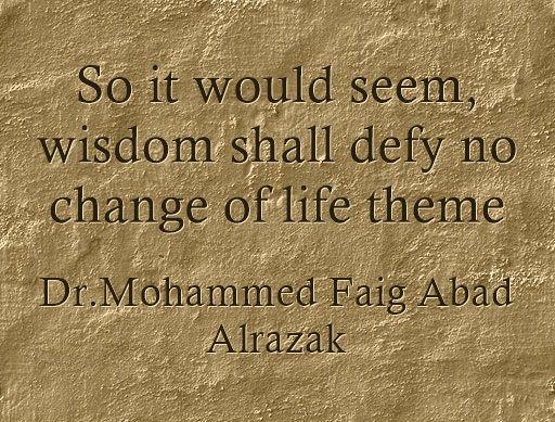 So it would seem, wisdom shall defy no change of life theme