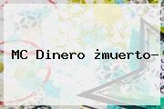 http://tecnoautos.com/wp-content/uploads/imagenes/tendencias/thumbs/mc-dinero-muerto.jpg Mc Dinero Muere. MC Dinero ¿muerto?, Enlaces, Imágenes, Videos y Tweets - http://tecnoautos.com/actualidad/mc-dinero-muere-mc-dinero-muerto/