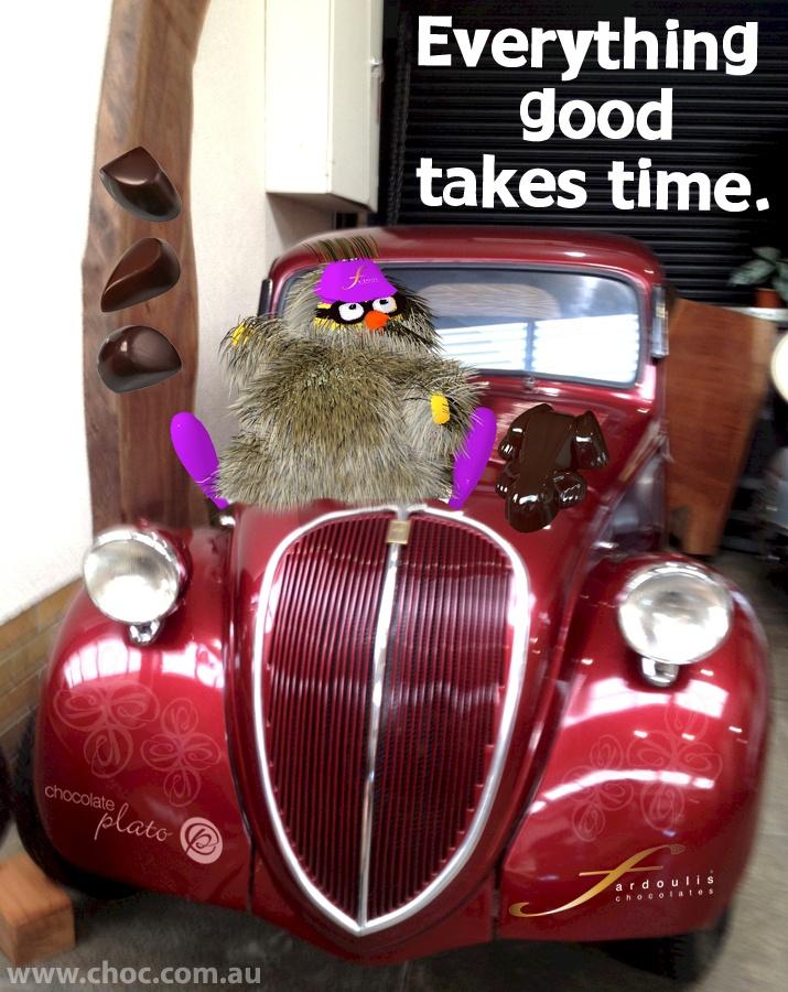 Everthing good takes time   www.choc.com.au