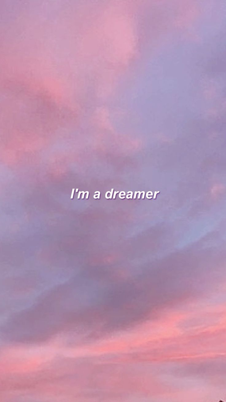I'm a Dreamer And You?