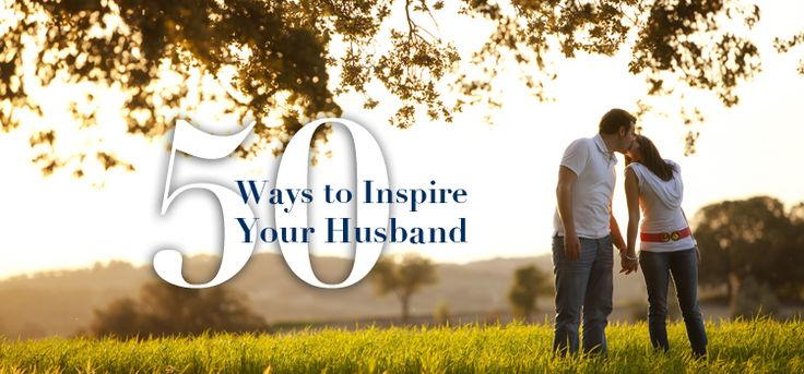 50 Ways to Inspire Your Husband | MomLife Today