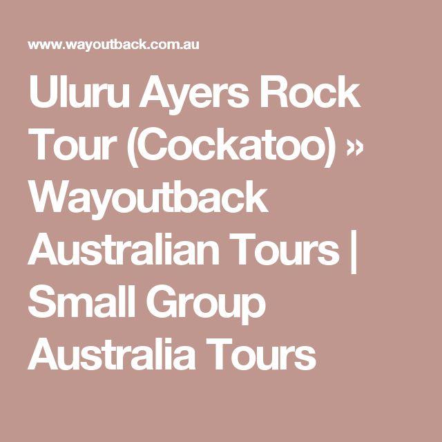Uluru Ayers Rock Tour (Cockatoo) » Wayoutback Australian Tours | Small Group Australia Tours