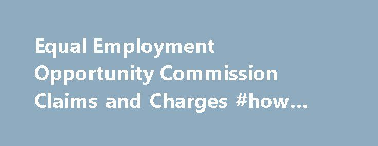 Equal Employment Opportunity Commission Claims and Charges #how #to #be #a #lawyer http://attorney.remmont.com/equal-employment-opportunity-commission-claims-and-charges-how-to-be-a-lawyer/  #eeoc attorney Equal Employment Opportunity Commission Claims and Charges When you feel you ve been discriminated against at work, the last thing you want to worry about is trying to handle the complicated investigation and series of deadlines the process entails. The Equal Employment Opportunity…