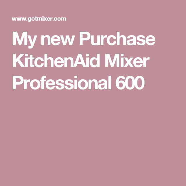 My new Purchase KitchenAid Mixer Professional 600