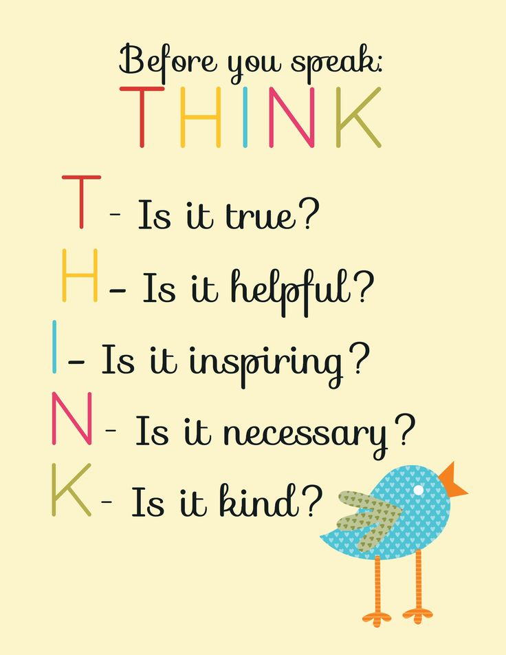 Before you speak. THINK! This would be a great poster to hang in the classroom at the beginning of the school year. It might help to discourage constant tattling.