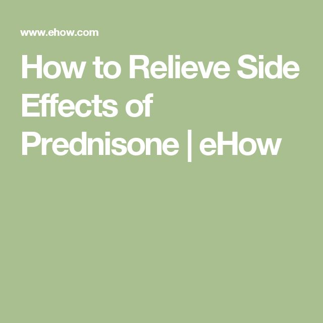 How to Relieve Side Effects of Prednisone | eHow                                                                                                                                                                                 More