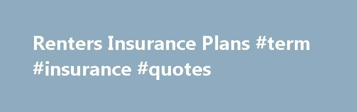 Renters Insurance Plans #term #insurance #quotes http://insurance.remmont.com/renters-insurance-plans-term-insurance-quotes/  #cheap renters insurance # About Our Insurance Plans You may purchase Personal Property only, Liability only or both Liability and Personal Property. Landlords can require that you purchase and keep Liability coverage in force for the entire term of your lease. Personal Property coverage is a very valuable coverage that protects your personal property. The […]The post…