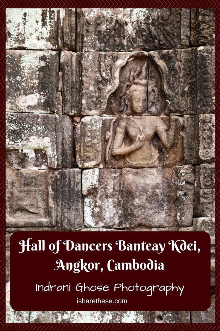 Hall of Dancers #BanteayKdei, #angkortemples, #cambodia – Indrani Ghose Photography