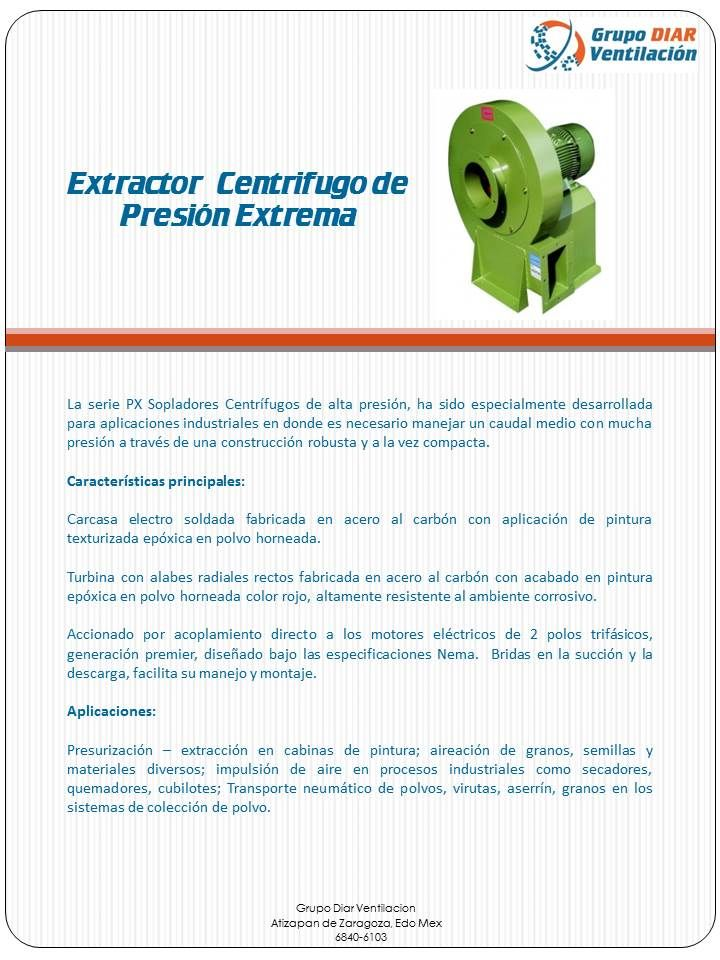 Extractor centrifugo de presión extrema. Extractores- Sopladores Centrífugos de alta presión, ha sido especialmente desarrollada para aplicaciones industriales en donde es necesario manejar un caudal medio con mucha presión através de una construcción robusta y a la vez compacta.