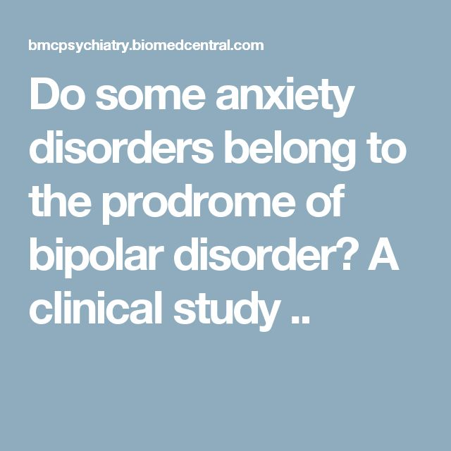 Do some anxiety disorders belong to the prodrome of bipolar disorder? A clinical study ..
