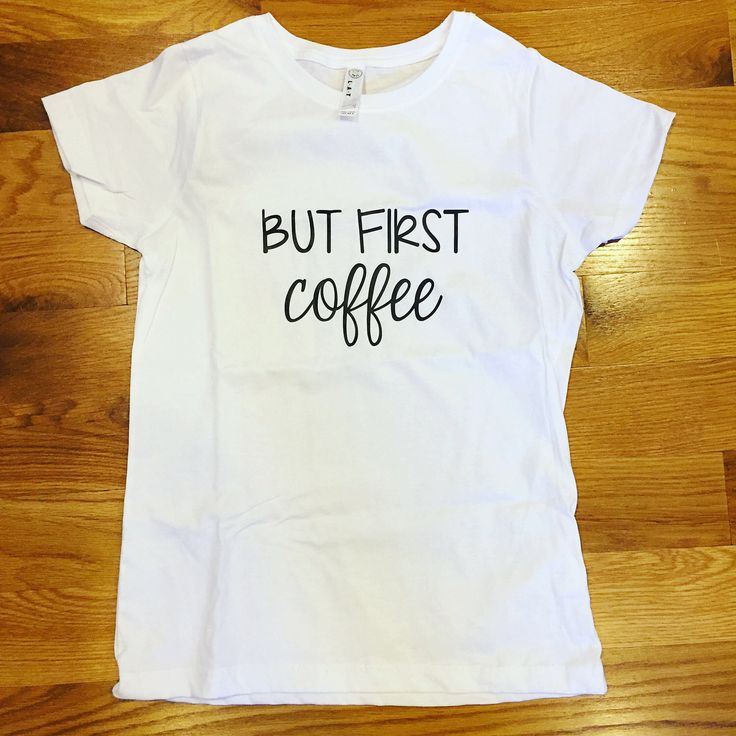 A personal favorite from my Etsy shop https://www.etsy.com/listing/508964966/but-first-coffee-shirt-womens-t-shirt