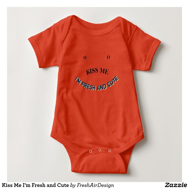 Kiss Me I'm Fresh and Cute Baby Bodysuit. Get a 15% Off with code ZAZFALLDEALS