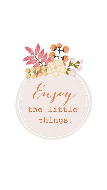 Aproveitar as pequenas coisas.