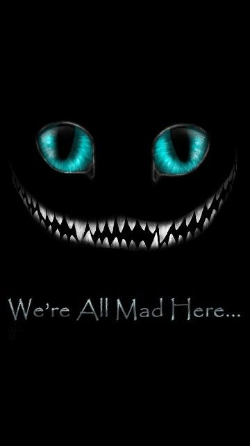We're all mad here! :) | Wallpaper | Pinterest | Mad ...