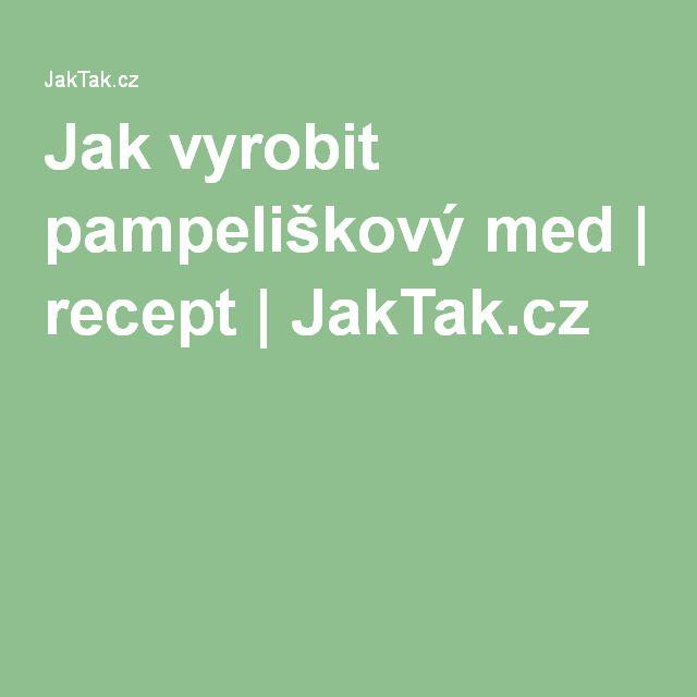 Jak vyrobit pampeliškový med | recept | JakTak.cz