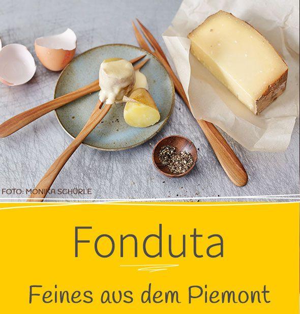 Feines aus dem Piemont: Unser Rezept wird mit Fontina zubereitet und mit weißem Trüffel edel verfeinert. Dazu gibt es Weißbrot oder Pellkartoffeln. Himmlisch gut!