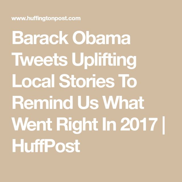 Barack Obama Tweets Uplifting Local Stories To Remind Us What Went Right In 2017 | HuffPost
