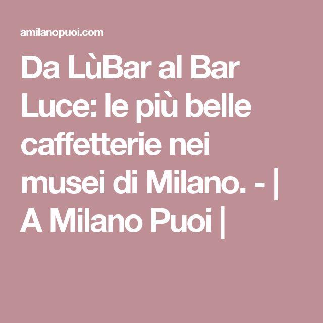 Da LùBar al Bar Luce: le più belle caffetterie nei musei di Milano. - | A Milano Puoi |