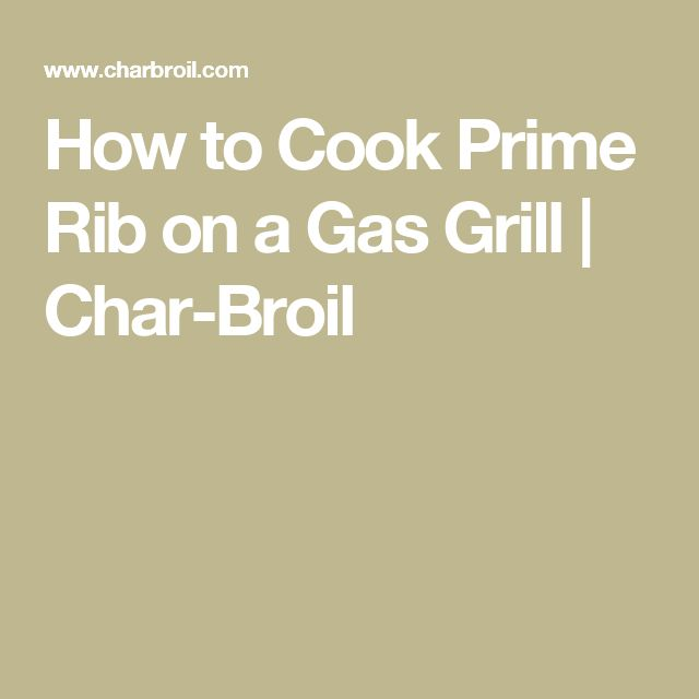 How to Cook Prime Rib on a Gas Grill | Char-Broil