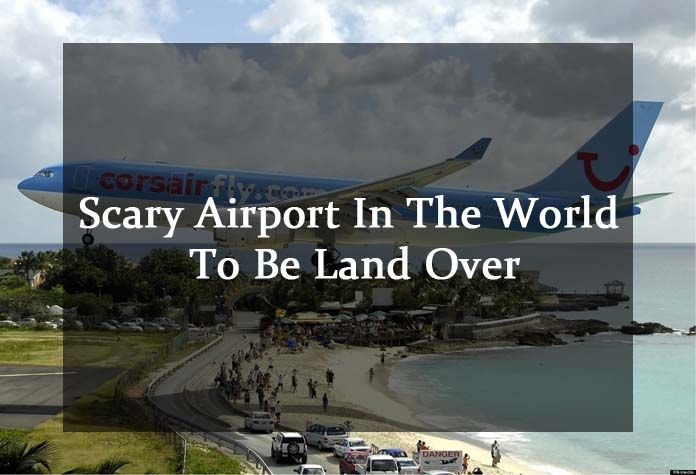 scary airports, scary airports in the world, top 10 scariest airports in the world, scariest airports to land, craziest airport runways, world's scariest runways, best runways in the world, scariest airports in the us