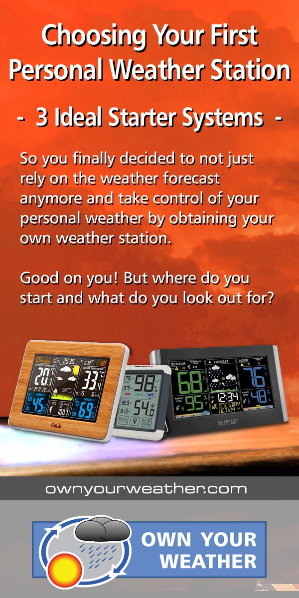Choosing Your First Personal Weather Station 3 Ideal Starter Systems Personal Weather Station Weather Station Weather Want to know what the weather is now? pinterest