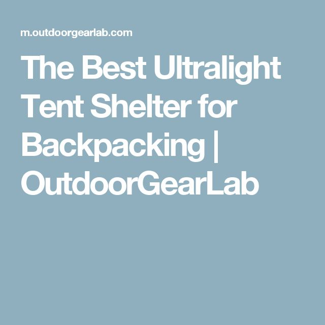 The Best Ultralight Tent Shelter for Backpacking | OutdoorGearLab