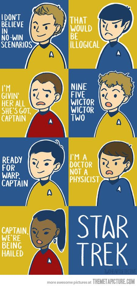 Star Trek quotes… visualizing when they said these quotes in the movie. The fact that I know and can hear their voices means I'm the biggest nerd.