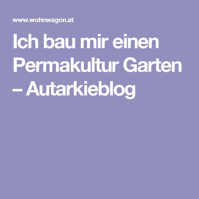 Ich bau mir einen Permakultur Garten – Autarkieblog