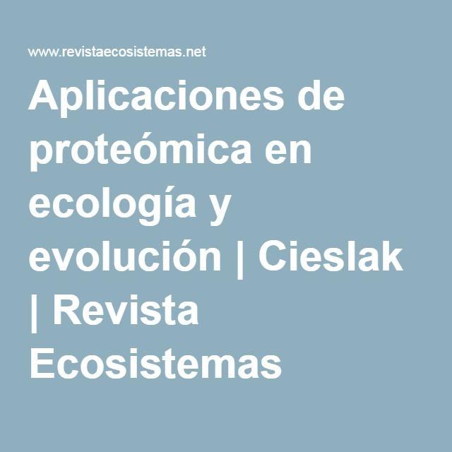 Aplicaciones de proteómica en ecología y evolución | Cieslak | Revista Ecosistemas