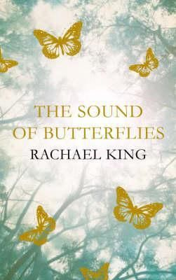 Goodreads | The Sound Of Butterflies by Rachael King