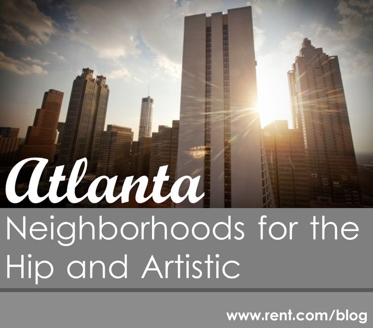 Rent.com lists the best #Atlanta neighborhoods for the hip and artistic.