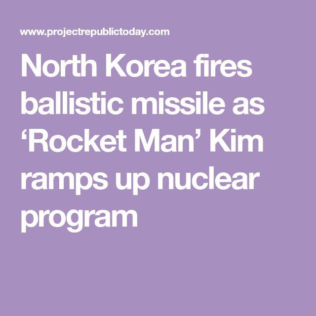 North Korea fires ballistic missile as 'Rocket Man' Kim ramps up nuclear program