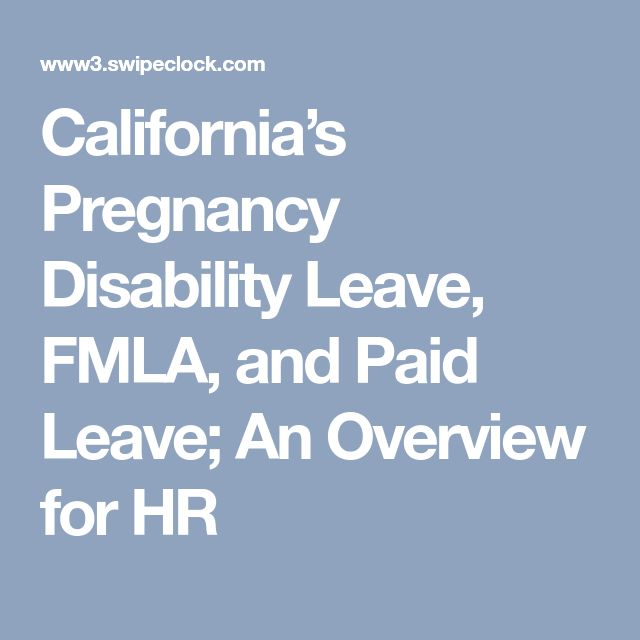 California's Pregnancy Disability Leave, FMLA, and Paid Leave; An Overview for HR