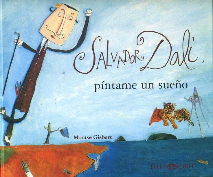 Salvador Dalí píntame un sueño / Montse Gisbert. Soñé que los sombreros tenían forma de zapato, que los relojes se derretían, que los elefantes tenían patas de araña y que los objetos flotaban en el aire...
